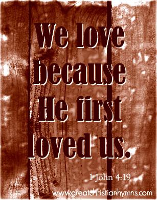 1 John 4:19 - My Jesus I Love thee
