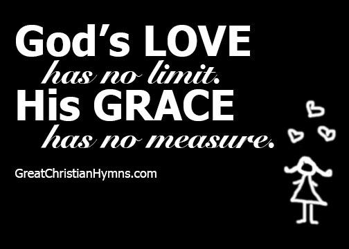 god's love has not limit/His grace has no measure